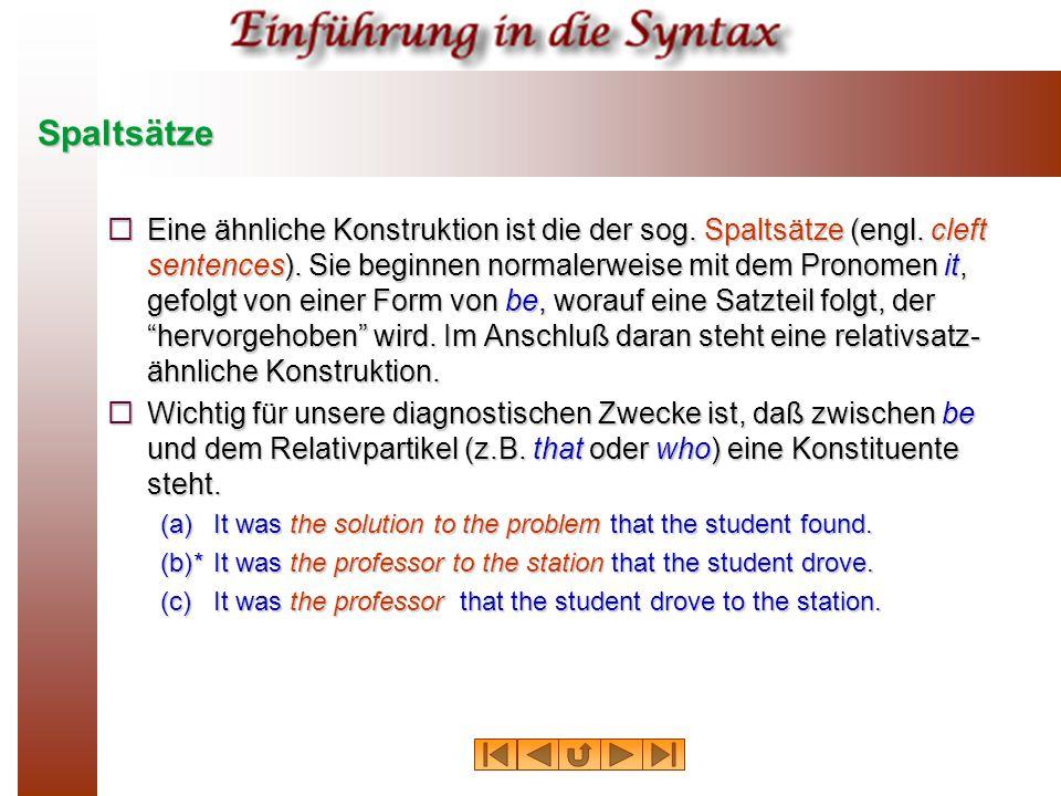 Spaltsätze  Eine ähnliche Konstruktion ist die der sog. Spaltsätze (engl. cleft sentences). Sie beginnen normalerweise mit dem Pronomen it, gefolgt v