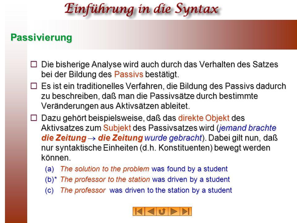 Passivierung  Die bisherige Analyse wird auch durch das Verhalten des Satzes bei der Bildung des Passivs bestätigt.  Es ist ein traditionelles Verfa
