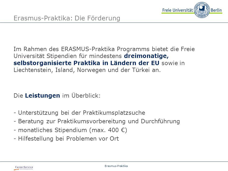 Erasmus-Praktika Erasmus-Praktika: Die Förderung Im Rahmen des ERASMUS-Praktika Programms bietet die Freie Universität Stipendien für mindestens dreimonatige, selbstorganisierte Praktika in Ländern der EU sowie in Liechtenstein, Island, Norwegen und der Türkei an.