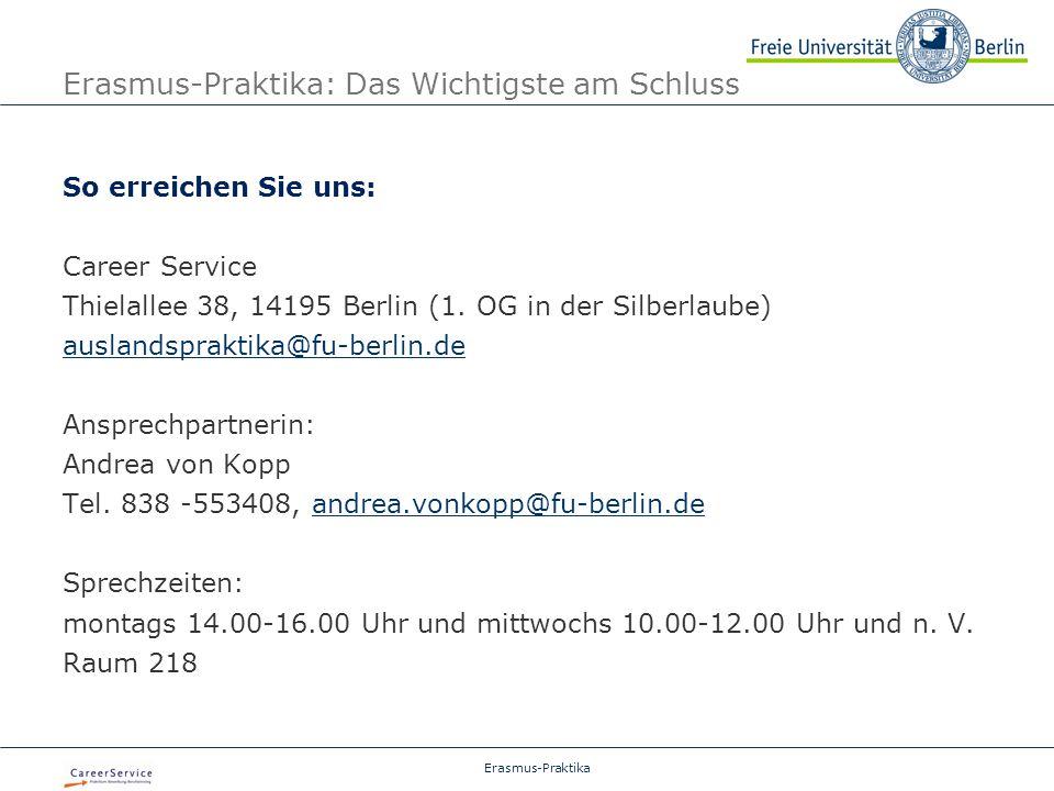 Erasmus-Praktika Erasmus-Praktika: Das Wichtigste am Schluss So erreichen Sie uns: Career Service Thielallee 38, 14195 Berlin (1.
