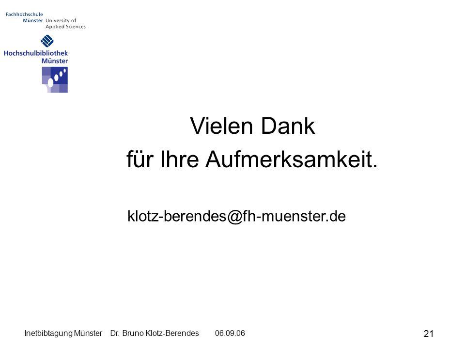 21 Inetbibtagung Münster Dr. Bruno Klotz-Berendes 06.09.06 Vielen Dank für Ihre Aufmerksamkeit.