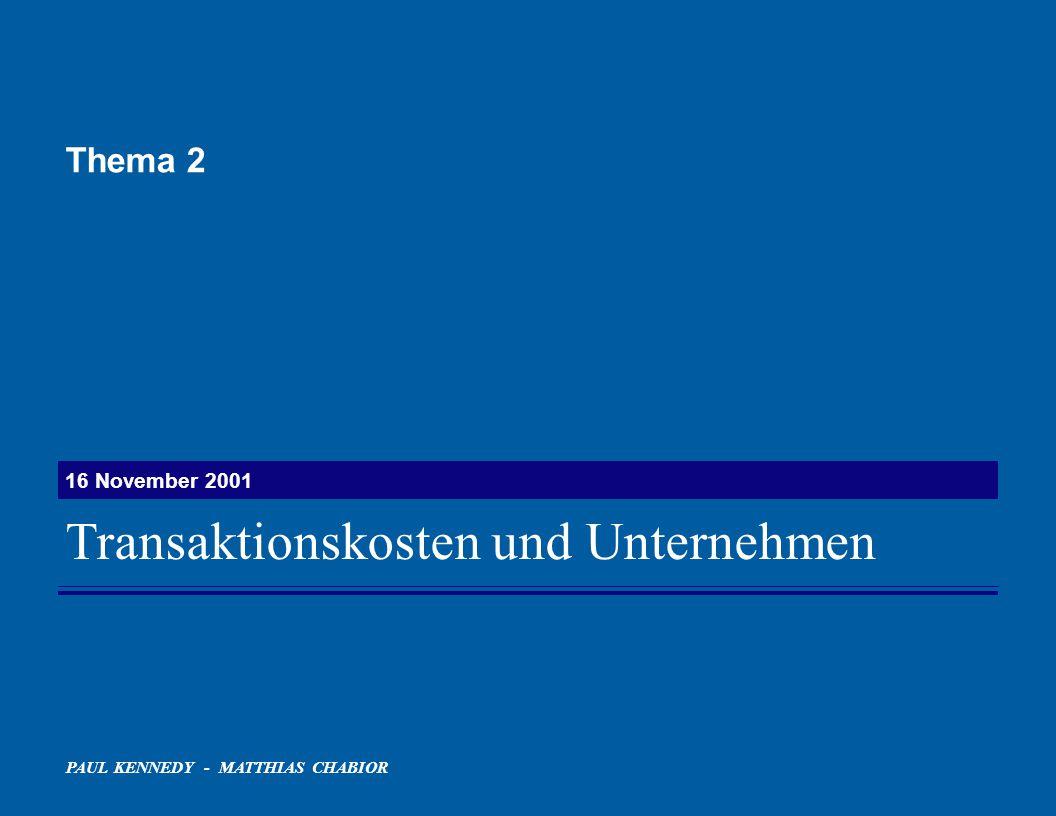 PAUL KENNEDY - MATTHIAS CHABIOR 16 November 2001 Transaktionskosten und Unternehmen Thema 2