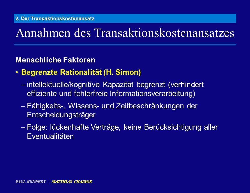 Annahmen des Transaktionskostenansatzes 2. Der Transaktionskostenansatz Menschliche Faktoren Begrenzte Rationalität (H. Simon) –intellektuelle/kogniti