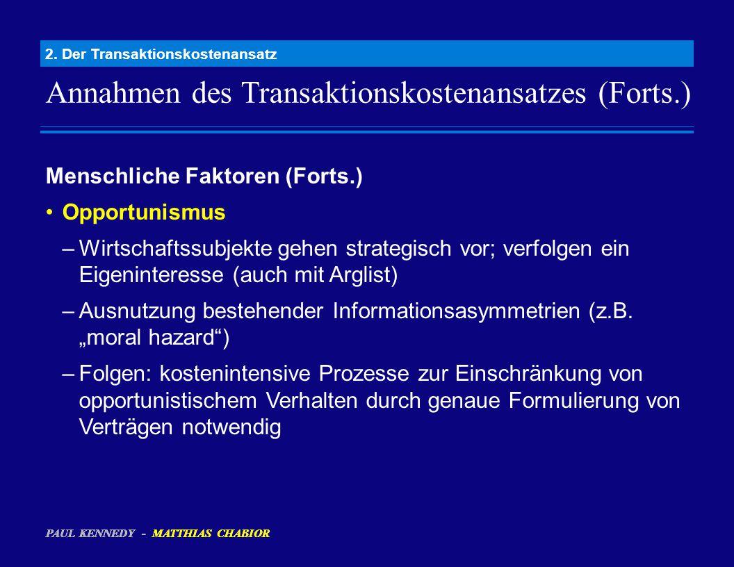 Annahmen des Transaktionskostenansatzes (Forts.) 2. Der Transaktionskostenansatz Menschliche Faktoren (Forts.) Opportunismus –Wirtschaftssubjekte gehe
