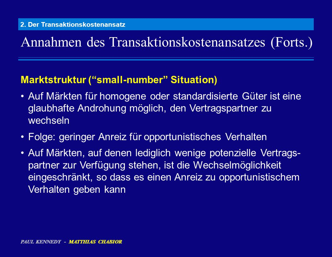 """Annahmen des Transaktionskostenansatzes (Forts.) 2. Der Transaktionskostenansatz Marktstruktur (""""small-number"""" Situation) Auf Märkten für homogene ode"""