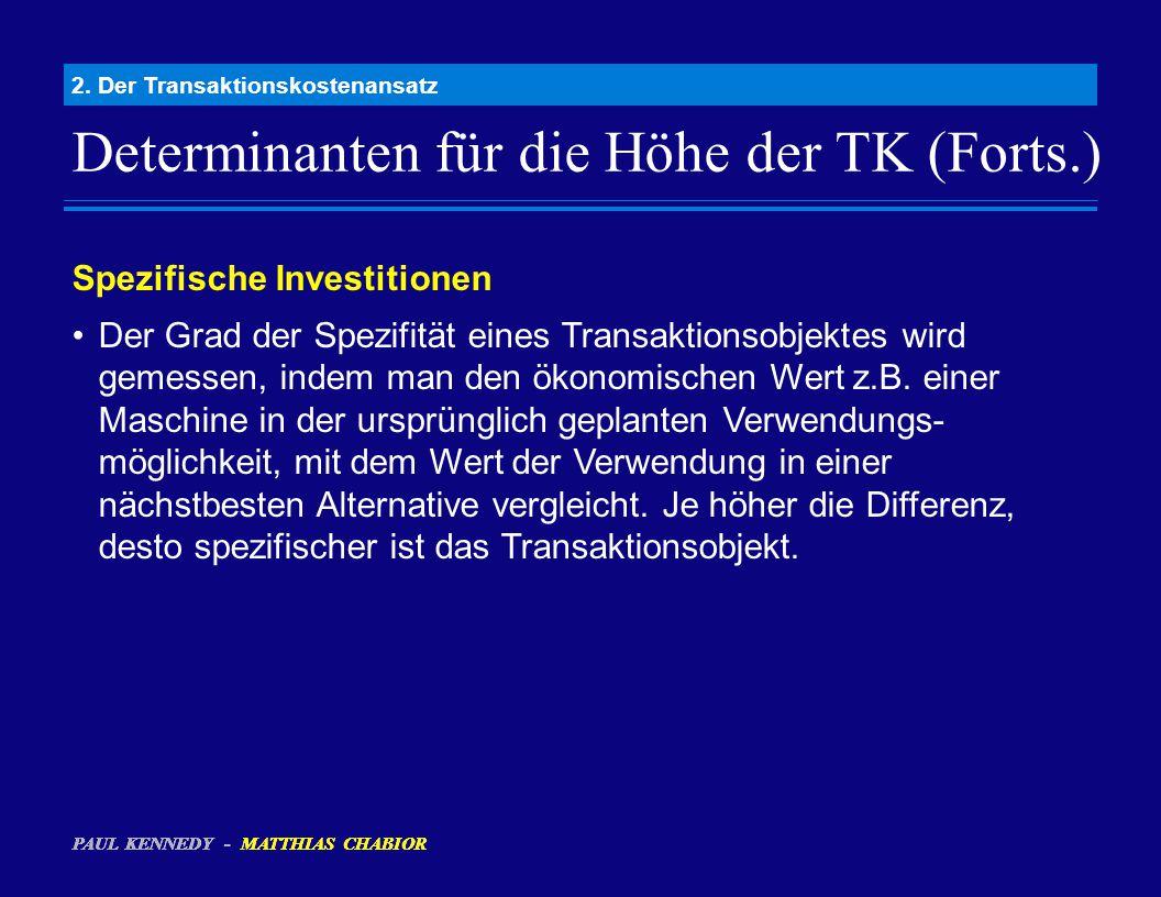 Determinanten für die Höhe der TK (Forts.) 2. Der Transaktionskostenansatz Spezifische Investitionen Der Grad der Spezifität eines Transaktionsobjekte