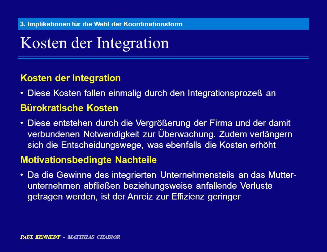 Kosten der Integration 3. Implikationen für die Wahl der Koordinationsform PAUL KENNEDY - MATTHIAS CHABIOR Kosten der Integration Diese Kosten fallen