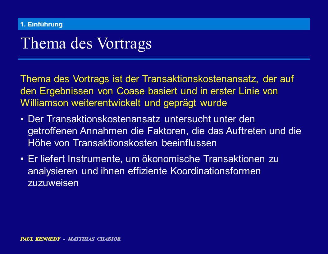Thema des Vortrags 1. Einführung Thema des Vortrags ist der Transaktionskostenansatz, der auf den Ergebnissen von Coase basiert und in erster Linie vo