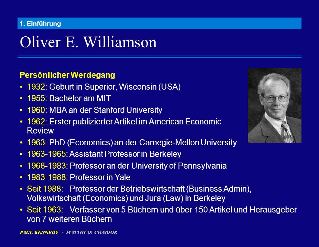 Oliver E. Williamson 1. Einführung Persönlicher Werdegang 1932: Geburt in Superior, Wisconsin (USA) 1955: Bachelor am MIT 1960: MBA an der Stanford Un