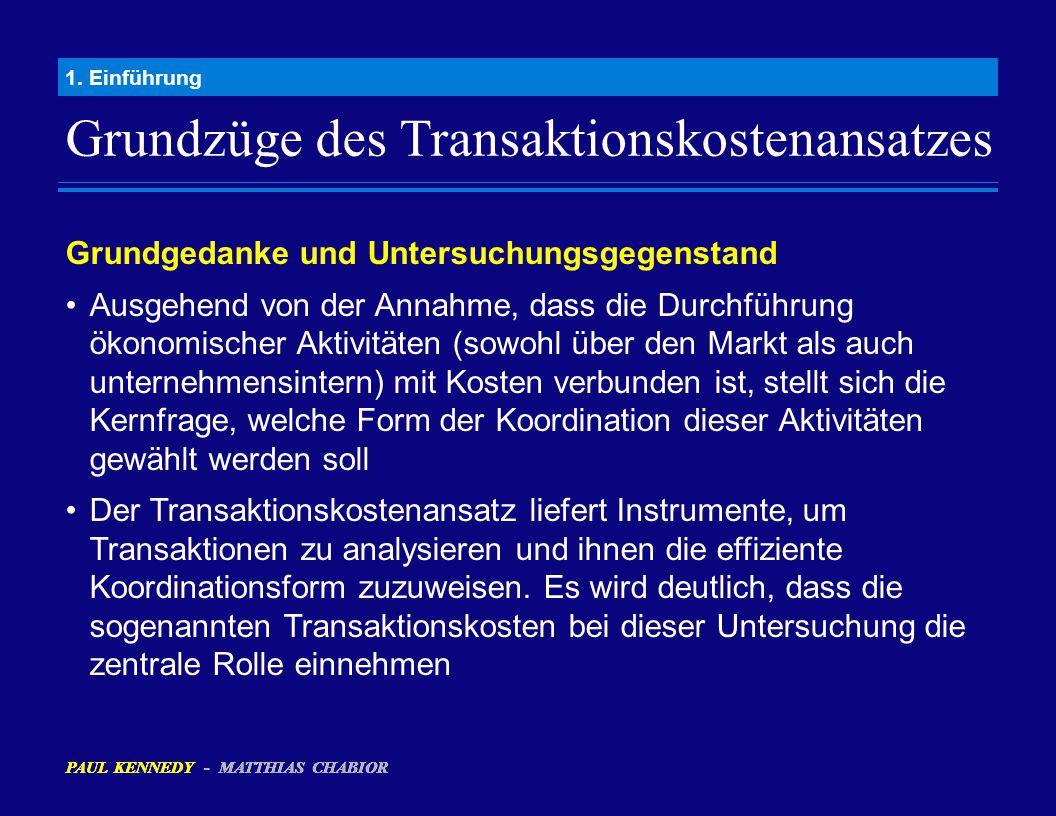 Grundzüge des Transaktionskostenansatzes 1. Einführung Grundgedanke und Untersuchungsgegenstand Ausgehend von der Annahme, dass die Durchführung ökono