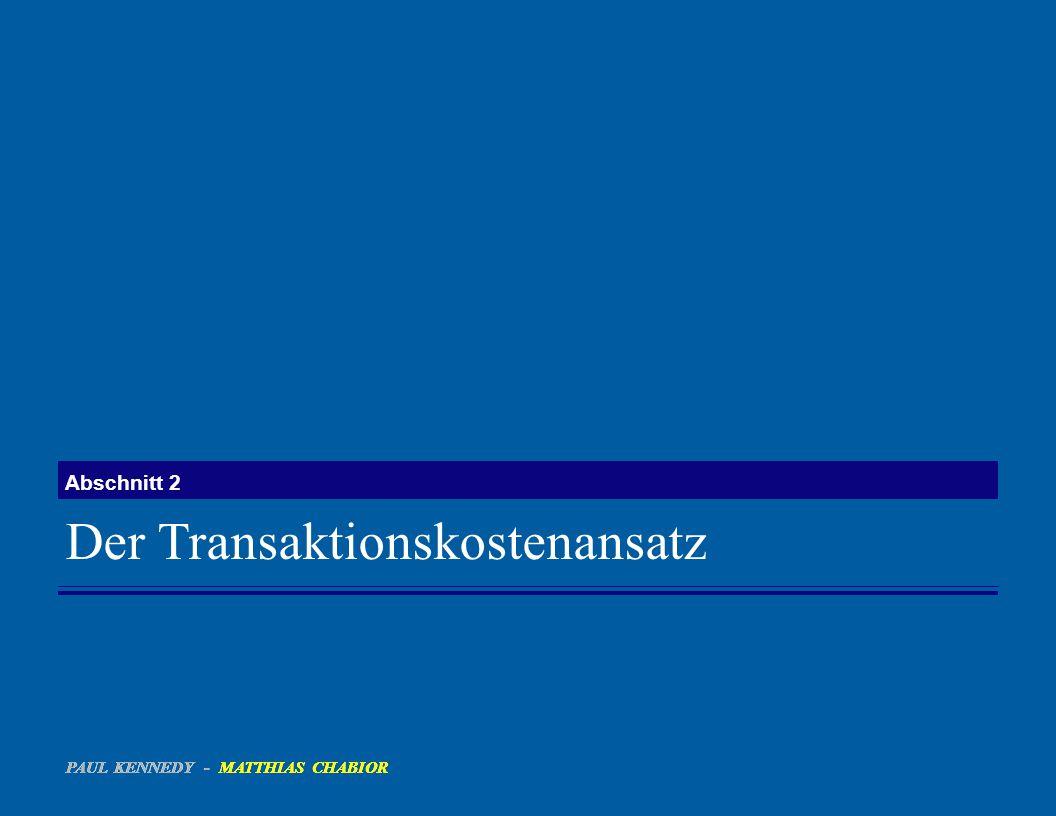 Der Transaktionskostenansatz Abschnitt 2 PAUL KENNEDY - MATTHIAS CHABIOR