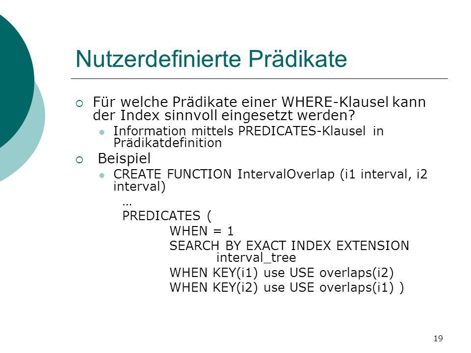 19 Nutzerdefinierte Prädikate  Für welche Prädikate einer WHERE-Klausel kann der Index sinnvoll eingesetzt werden.