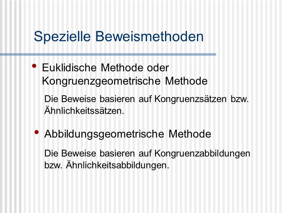 Euklidische Methode oder Kongruenzgeometrische Methode Abbildungsgeometrische Methode Die Beweise basieren auf Kongruenzsätzen bzw. Ähnlichkeitssätzen