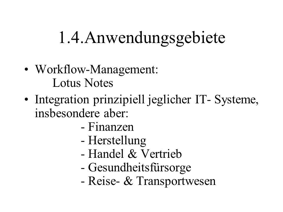1.4.Anwendungsgebiete Workflow-Management: Lotus Notes Integration prinzipiell jeglicher IT- Systeme, insbesondere aber: - Finanzen - Herstellung - Handel & Vertrieb - Gesundheitsfürsorge - Reise- & Transportwesen
