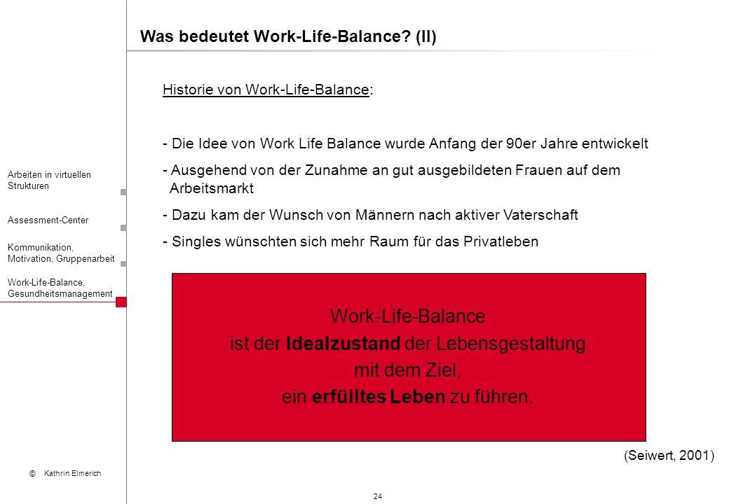 24 Arbeiten in virtuellen Strukturen Assessment-Center Kommunikation, Motivation, Gruppenarbeit © Kathrin Elmerich Work-Life-Balance, Gesundheitsmanag