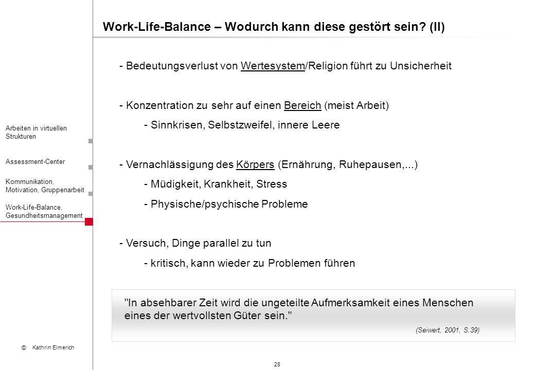 28 Arbeiten in virtuellen Strukturen Assessment-Center Kommunikation, Motivation, Gruppenarbeit © Kathrin Elmerich Work-Life-Balance, Gesundheitsmanag