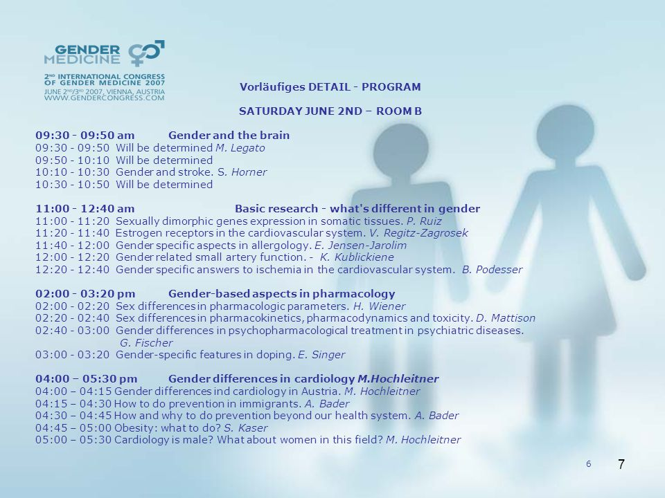 7 Vorläufiges DETAIL - PROGRAM SATURDAY JUNE 2ND – ROOM B 09:30 - 09:50 am Gender and the brain 09:30 - 09:50 Will be determined M.
