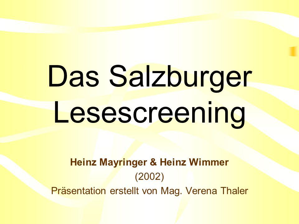 Das Salzburger Lesescreening Heinz Mayringer & Heinz Wimmer (2002) Präsentation erstellt von Mag. Verena Thaler