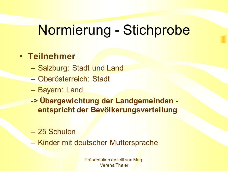 Präsentation erstellt von Mag. Verena Thaler Normierung - Stichprobe Teilnehmer –Salzburg: Stadt und Land –Oberösterreich: Stadt –Bayern: Land -> Über