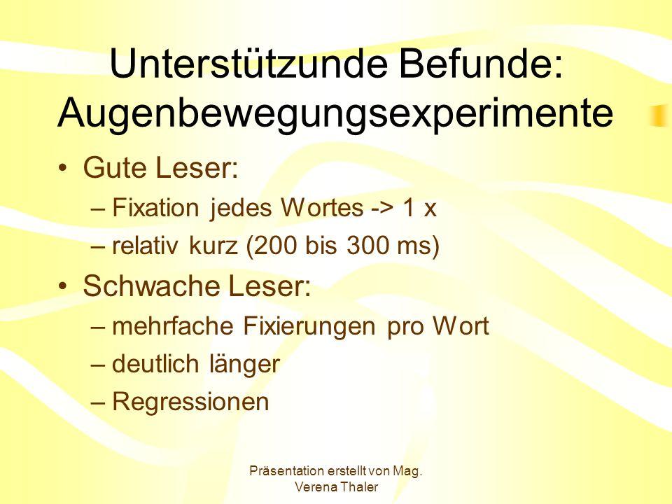 Präsentation erstellt von Mag. Verena Thaler Unterstützunde Befunde: Augenbewegungsexperimente Gute Leser: –Fixation jedes Wortes -> 1 x –relativ kurz