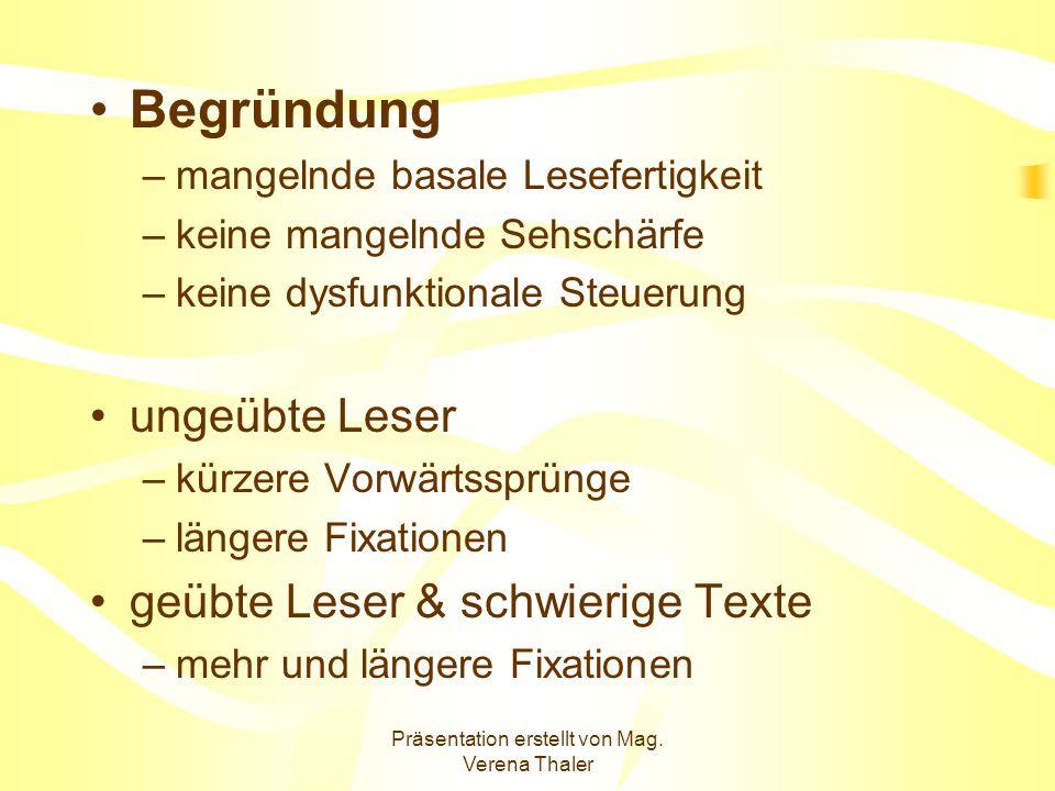 Präsentation erstellt von Mag. Verena Thaler Begründung –mangelnde basale Lesefertigkeit –keine mangelnde Sehschärfe –keine dysfunktionale Steuerung u