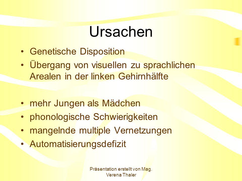 Präsentation erstellt von Mag. Verena Thaler Ursachen Genetische Disposition Übergang von visuellen zu sprachlichen Arealen in der linken Gehirnhälfte