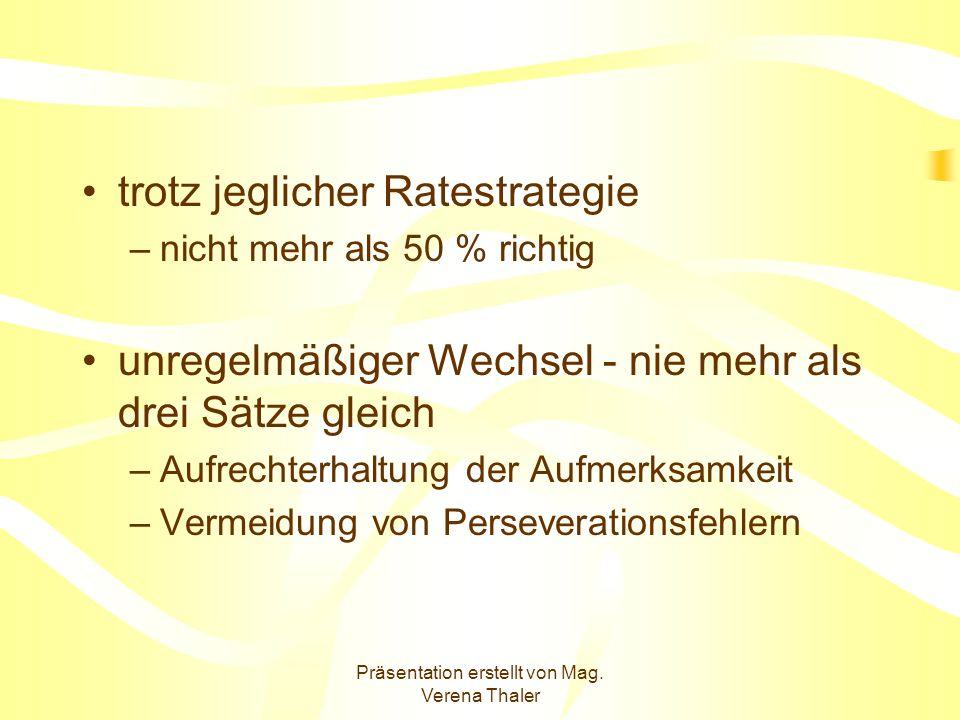 Präsentation erstellt von Mag. Verena Thaler trotz jeglicher Ratestrategie –nicht mehr als 50 % richtig unregelmäßiger Wechsel - nie mehr als drei Sät
