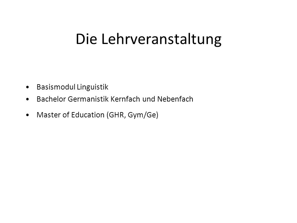 Die Lehrveranstaltung Basismodul Linguistik Bachelor Germanistik Kernfach und Nebenfach Master of Education (GHR, Gym/Ge)