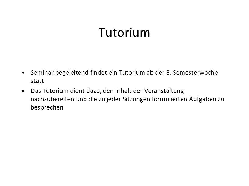 Tutorium Seminar begeleitend findet ein Tutorium ab der 3.
