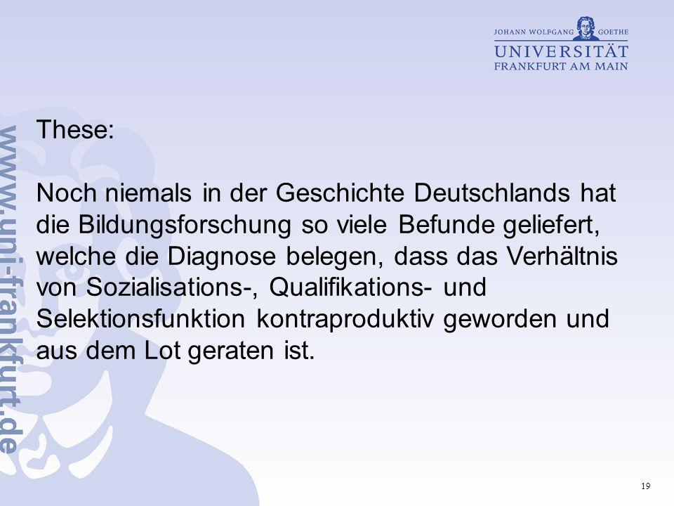 19 These: Noch niemals in der Geschichte Deutschlands hat die Bildungsforschung so viele Befunde geliefert, welche die Diagnose belegen, dass das Verh