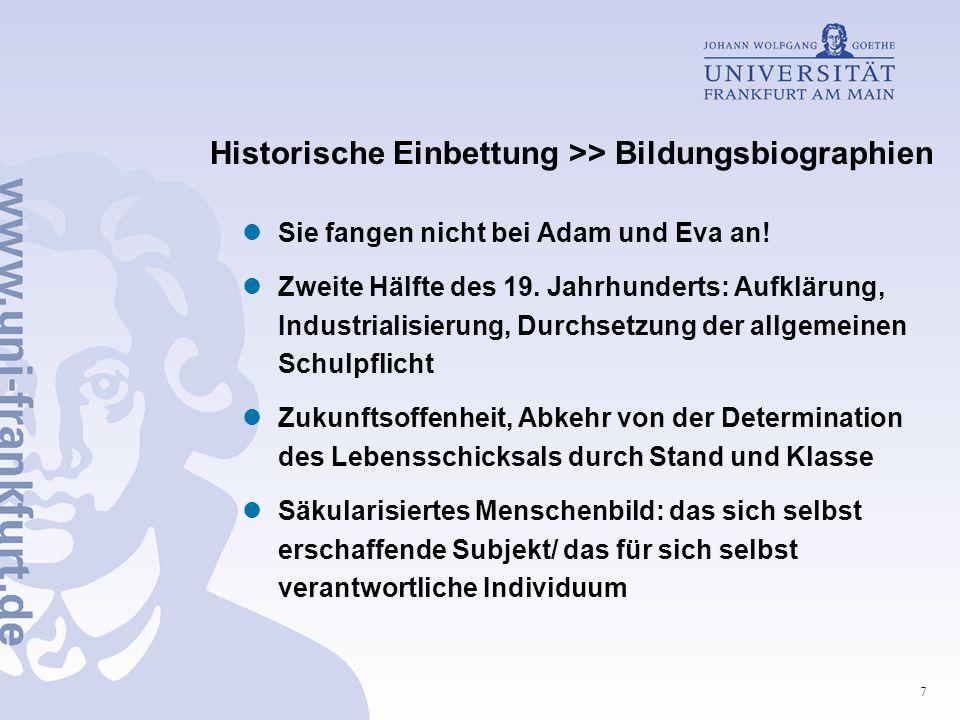 7 Historische Einbettung >> Bildungsbiographien Sie fangen nicht bei Adam und Eva an! Zweite Hälfte des 19. Jahrhunderts: Aufklärung, Industrialisieru