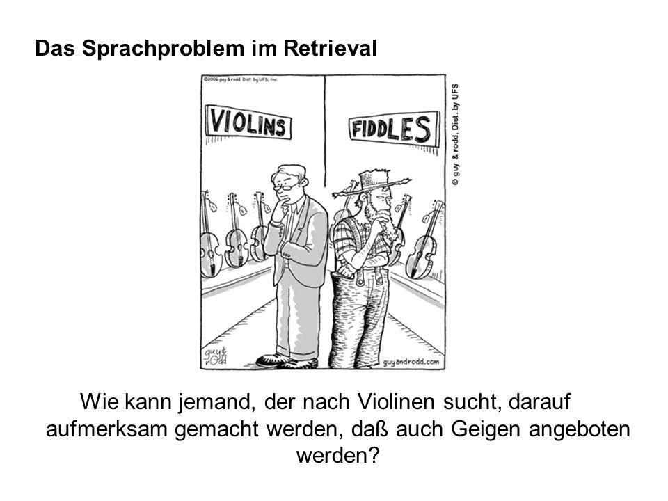 Das Sprachproblem im Retrieval Wie kann jemand, der nach Violinen sucht, darauf aufmerksam gemacht werden, daß auch Geigen angeboten werden?