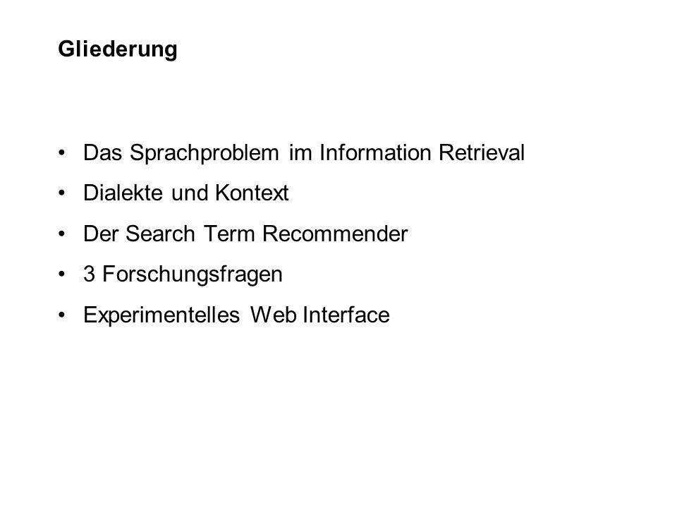 Das Sprachproblem im Information Retrieval Dialekte und Kontext Der Search Term Recommender 3 Forschungsfragen Experimentelles Web Interface Gliederun