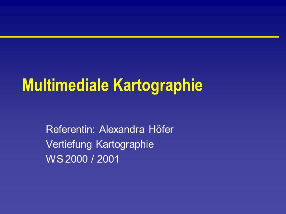 Multimediale Kartographie Referentin: Alexandra Höfer Vertiefung Kartographie WS 2000 / 2001