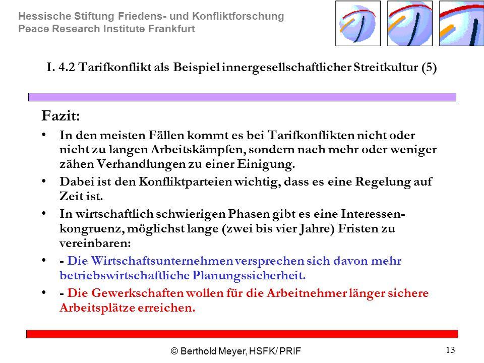 Hessische Stiftung Friedens- und Konfliktforschung Peace Research Institute Frankfurt © Berthold Meyer, HSFK/ PRIF 13 I. 4.2 Tarifkonflikt als Beispie