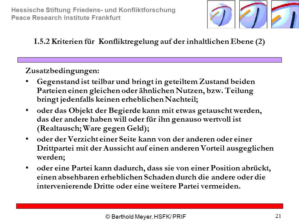 Hessische Stiftung Friedens- und Konfliktforschung Peace Research Institute Frankfurt © Berthold Meyer, HSFK/ PRIF 21 I.5.2 Kriterien für Konfliktrege