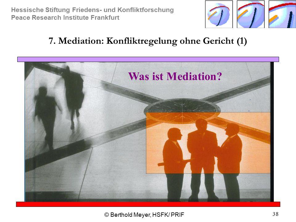 Hessische Stiftung Friedens- und Konfliktforschung Peace Research Institute Frankfurt © Berthold Meyer, HSFK/ PRIF 38 7. Mediation: Konfliktregelung o