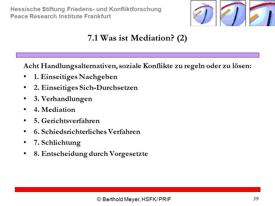 Hessische Stiftung Friedens- und Konfliktforschung Peace Research Institute Frankfurt © Berthold Meyer, HSFK/ PRIF 39 7.1 Was ist Mediation? (2) Acht