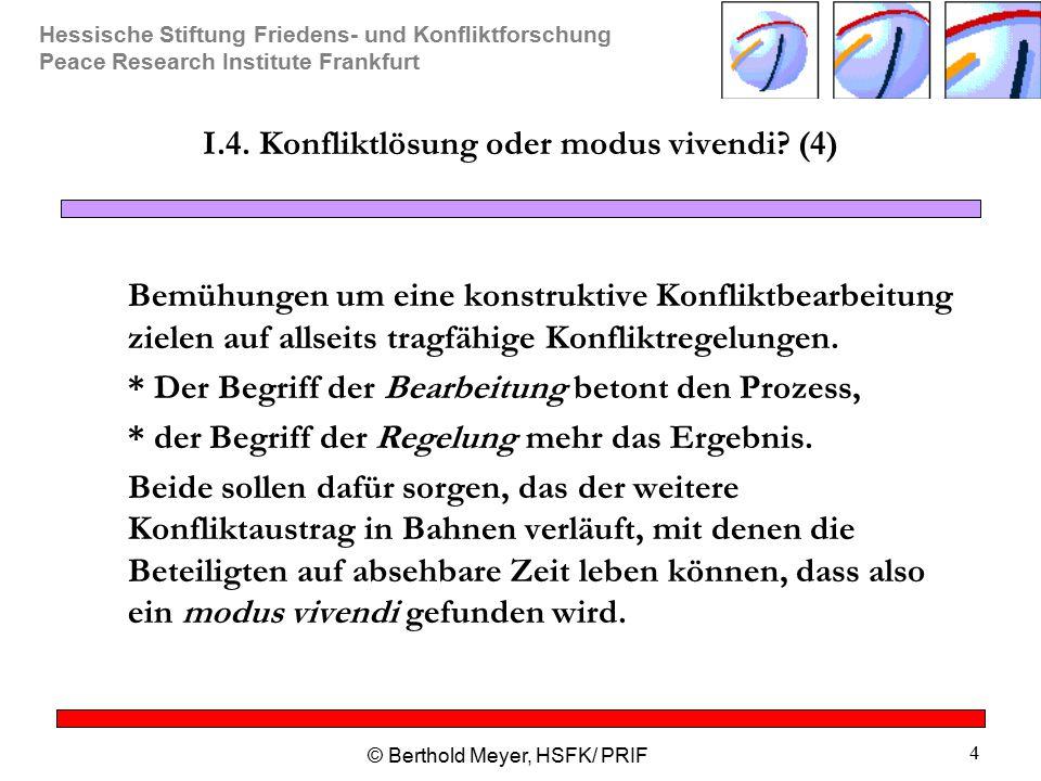 Hessische Stiftung Friedens- und Konfliktforschung Peace Research Institute Frankfurt © Berthold Meyer, HSFK/ PRIF 4 I.4. Konfliktlösung oder modus vi