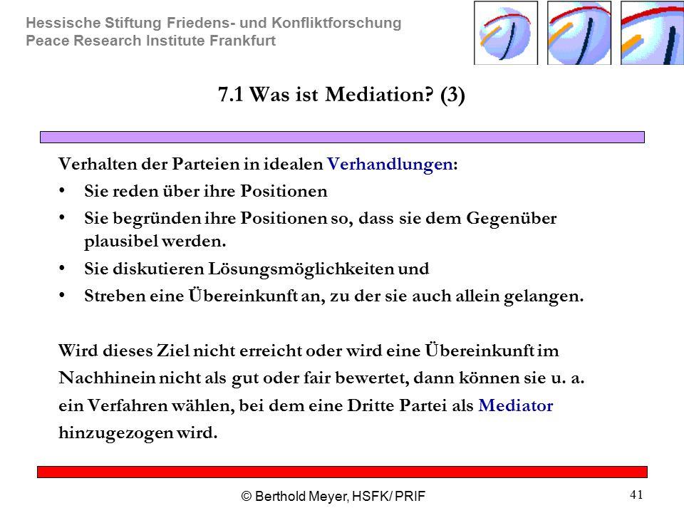 Hessische Stiftung Friedens- und Konfliktforschung Peace Research Institute Frankfurt © Berthold Meyer, HSFK/ PRIF 41 7.1 Was ist Mediation? (3) Verha