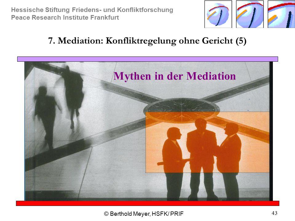 Hessische Stiftung Friedens- und Konfliktforschung Peace Research Institute Frankfurt © Berthold Meyer, HSFK/ PRIF 43 7. Mediation: Konfliktregelung o