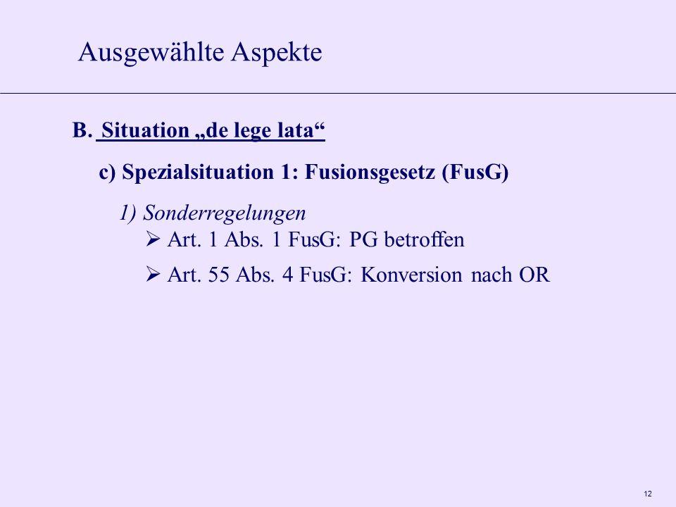 "12 Ausgewählte Aspekte B. Situation ""de lege lata"" c) Spezialsituation 1: Fusionsgesetz (FusG) 1) Sonderregelungen  Art. 1 Abs. 1 FusG: PG betroffen"