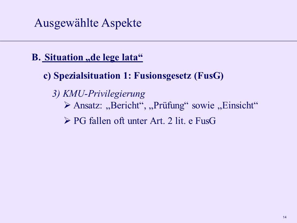 """14 Ausgewählte Aspekte B. Situation """"de lege lata"""" c) Spezialsituation 1: Fusionsgesetz (FusG) 3) KMU-Privilegierung  Ansatz: """"Bericht"""", """"Prüfung"""" so"""