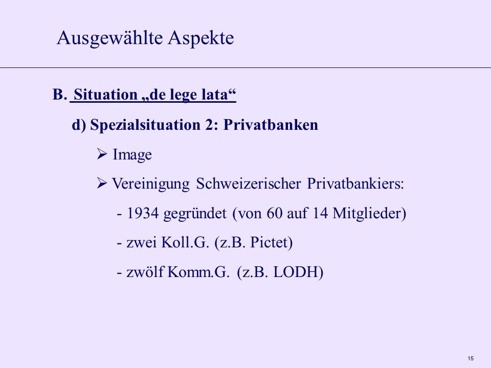 """15 Ausgewählte Aspekte B. Situation """"de lege lata"""" d) Spezialsituation 2: Privatbanken  Image  Vereinigung Schweizerischer Privatbankiers: - 1934 ge"""