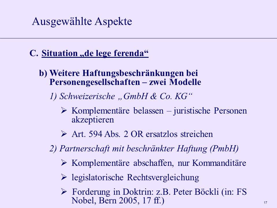 """17 C. Situation """"de lege ferenda"""" b) Weitere Haftungsbeschränkungen bei Personengesellschaften – zwei Modelle 1) Schweizerische """"GmbH & Co. KG""""  Komp"""
