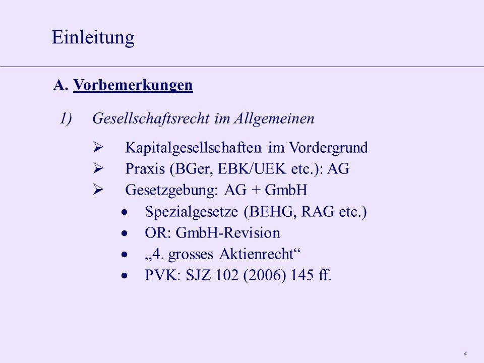 4 1)Gesellschaftsrecht im Allgemeinen  Kapitalgesellschaften im Vordergrund  Praxis (BGer, EBK/UEK etc.): AG  Gesetzgebung: AG + GmbH  Spezialgese