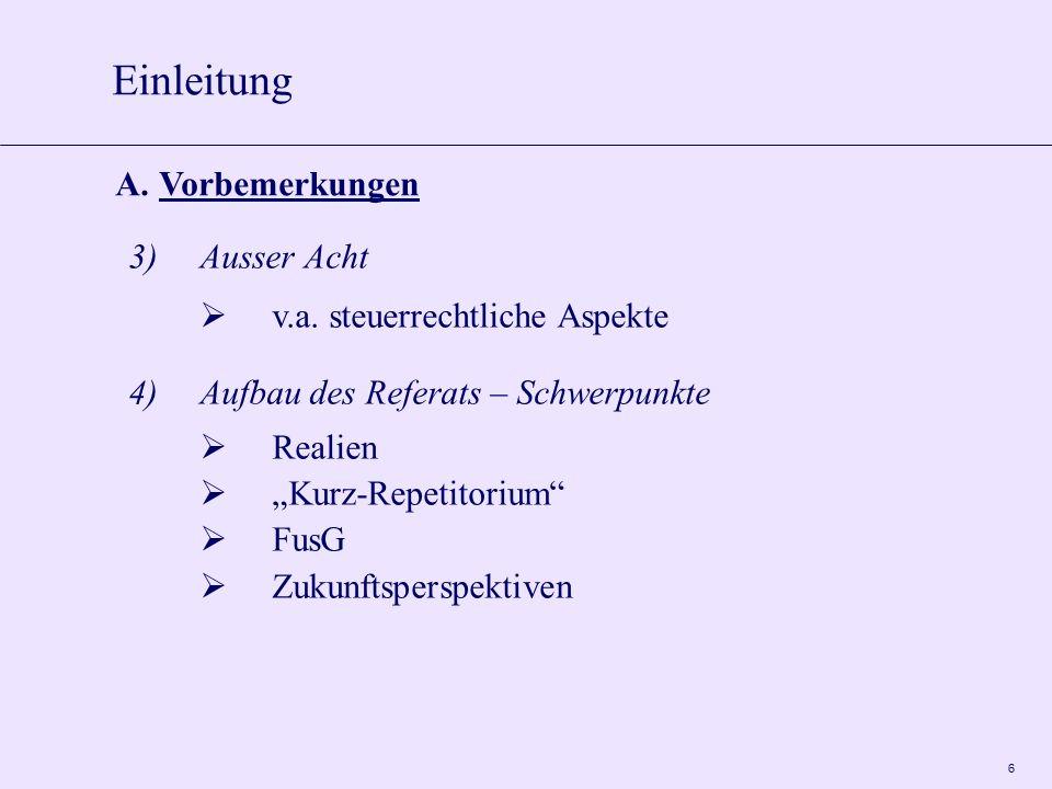 "6 3)Ausser Acht  v.a. steuerrechtliche Aspekte 4)Aufbau des Referats – Schwerpunkte  Realien  ""Kurz-Repetitorium""  FusG  Zukunftsperspektiven A.V"