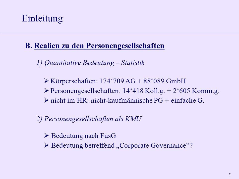 7 B. Realien zu den Personengesellschaften 1) Quantitative Bedeutung – Statistik  Körperschaften: 174'709 AG + 88'089 GmbH  Personengesellschaften:
