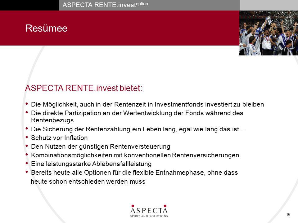 ASPECTA RENTE.invest option 15 Resümee Die Möglichkeit, auch in der Rentenzeit in Investmentfonds investiert zu bleiben Die direkte Partizipation an d