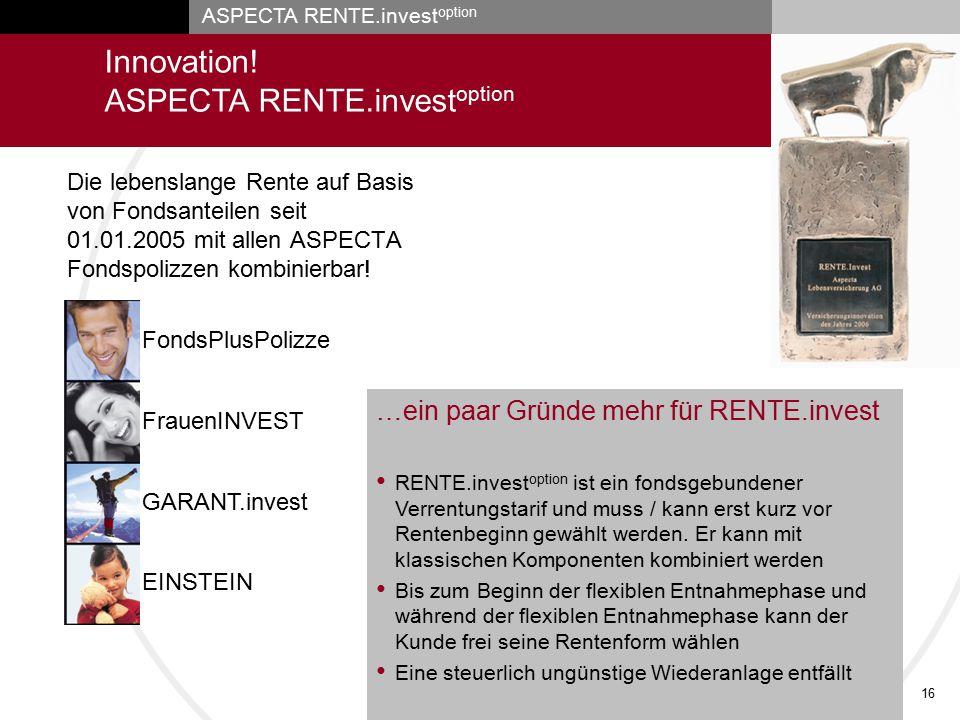 ASPECTA RENTE.invest option 16 Die lebenslange Rente auf Basis von Fondsanteilen seit 01.01.2005 mit allen ASPECTA Fondspolizzen kombinierbar! Innovat